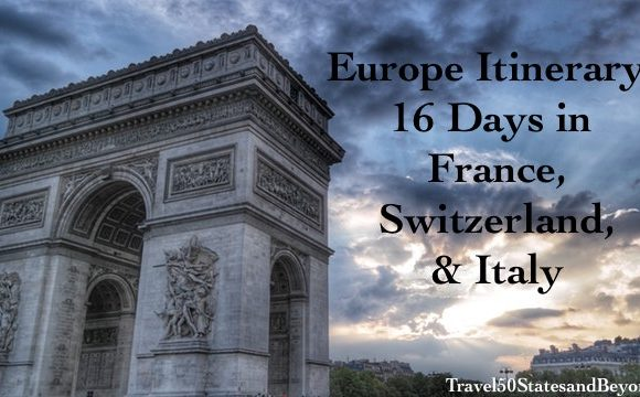 Europe Itinerary: 16 Days in France, Switzerland, & Italy