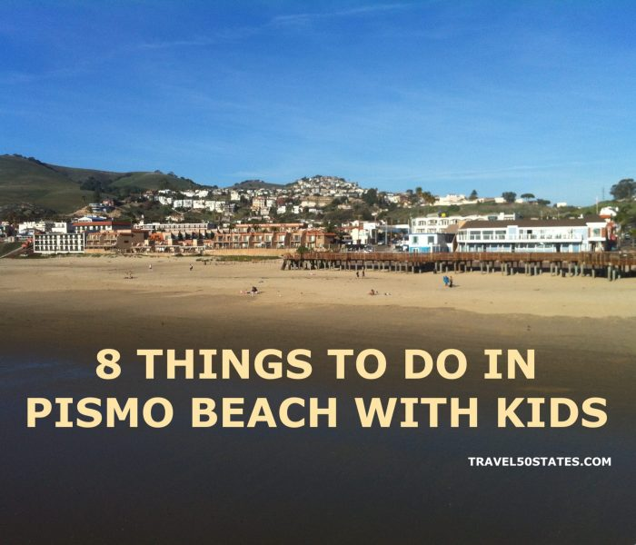 8 THINGS TO DO IN PISMO BEACH, CA WITH KIDS
