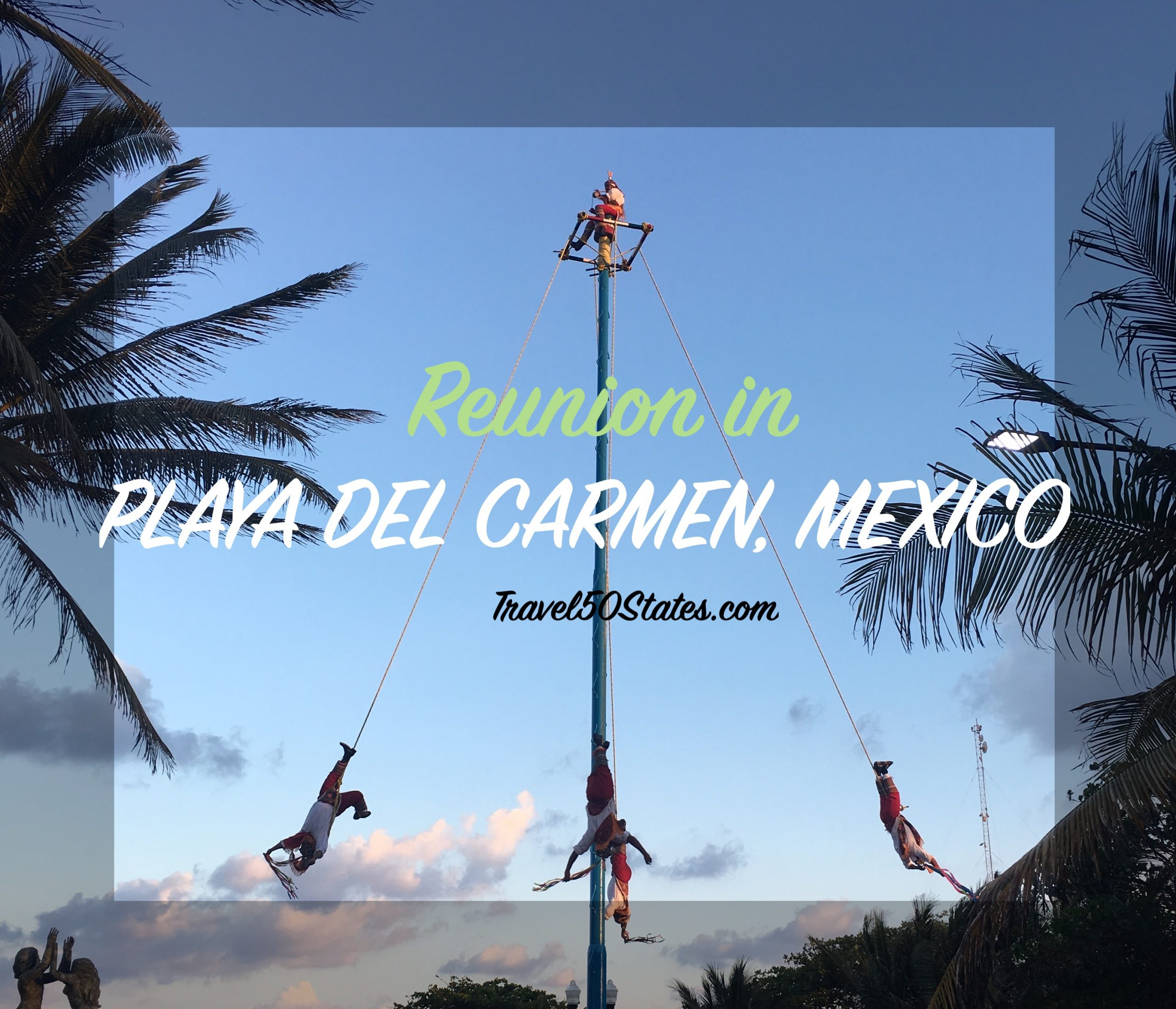 Reunion in Playa Del Carmen and Xpu-Ha, Mexico