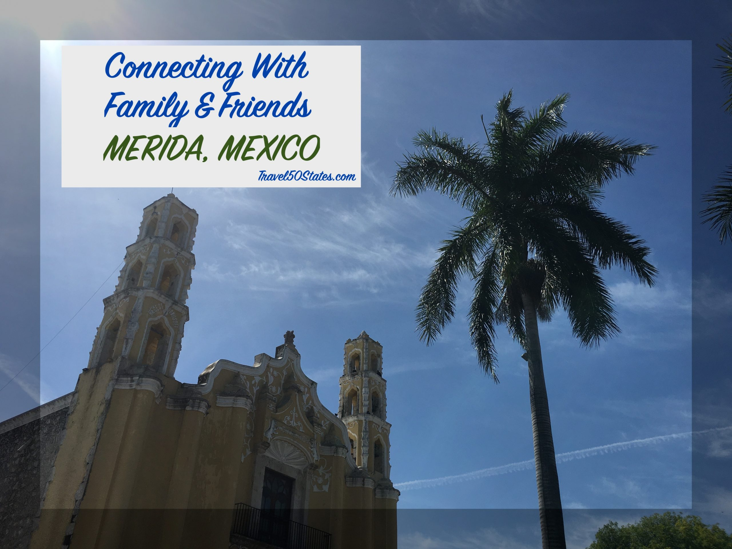 Connecting with Family & Friends in Merida